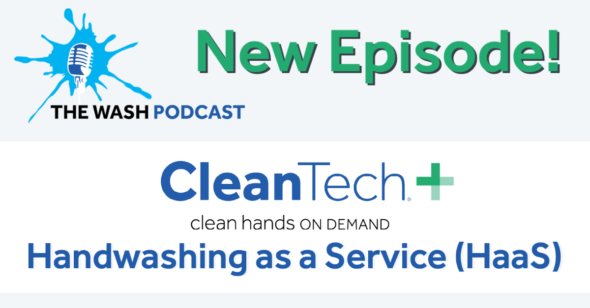 The Wash Podcast: Handwashing as a Service (HaaS) with the CleanTech Plus Program