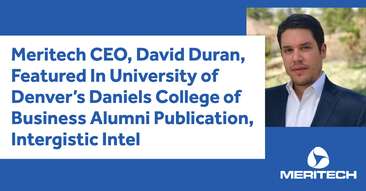 Meritech CEO, David Duran, Featured In University of Denver's Daniels College of Business Alumni Publication, Intergistic Intel